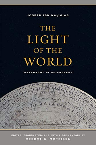 9780520287990: The Light of the World: Astronomy in al-Andalus (Berkeley Series in Postclassical Islamic Scholarship)