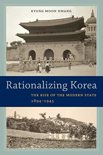 9780520288324: Rationalizing Korea: The Rise of the Modern State, 1894–1945