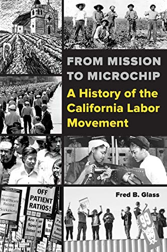 9780520288416: From Mission to Microchip: A History of the California Labor Movement