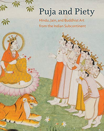 Puja and Piety: Hindu, Jain, and Buddhist Art from the Indian Subcontinent: Stephen P. Huyler