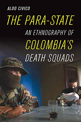 9780520288522: The Para-State: An Ethnography of Colombia's Death Squads