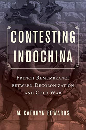 9780520288614: Contesting Indochina: French Remembrance between Decolonization and Cold War (From Indochina to Vietnam: Revolution and War in a Global Perspective)