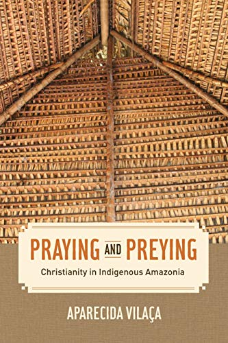 9780520289147: Praying and Preying (The Anthropology of Christianity)