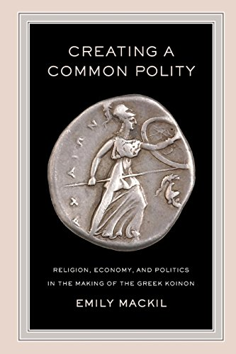 9780520290839: Creating a Common Polity: Religion, Economy, and Politics in the Making of the Greek Koinon
