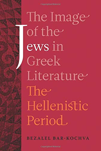 9780520290846: The Image of the Jews in Greek Literature: The Hellenistic Period (Hellenistic Culture and Society)