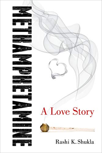 Methamphetamine: A Love Story: Shukla, Rashi K.
