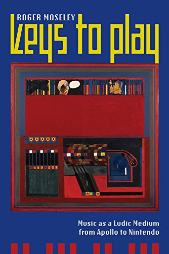 9780520291249: Keys to Play: Music as a Ludic Medium from Apollo to Nintendo
