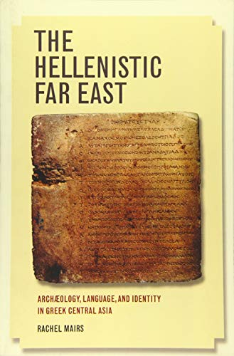 9780520292468: The Hellenistic Far East: Archæology, Language, and Identity in Greek Central Asia