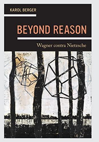 9780520292758: Beyond Reason: Wagner contra Nietzsche