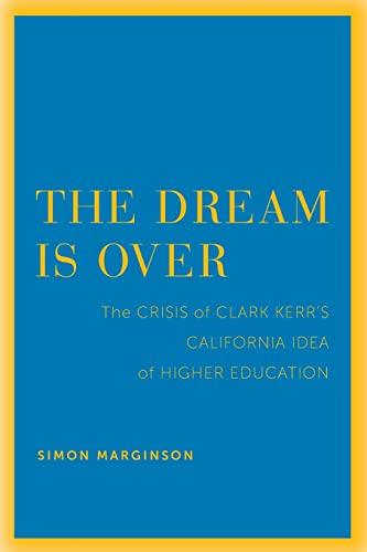 The Dream Is Over (The Clark Kerr: Marginson, Simon