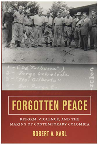 Forgotten Peace: Reform, Violence, and the Making of Contemporary Colombia (Violence in Latin ...