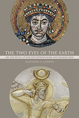 9780520294837: The Two Eyes of the Earth: Art and Ritual of Kingship Between Rome and Sasanian Iran