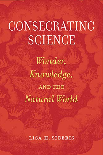 9780520294998: Consecrating Science: Wonder, Knowledge, and the Natural World