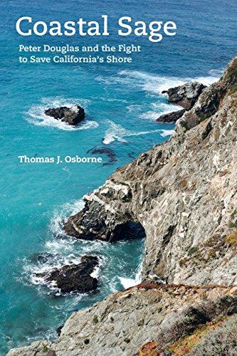 Coastal Sage: Peter Douglas and the Fight to Save California's Shore: Osborne, Thomas J.