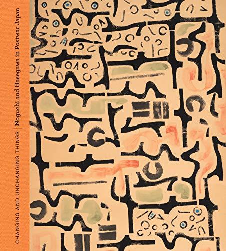 9780520298224: Changing and Unchanging Things: Noguchi and Hasegawa in Postwar Japan