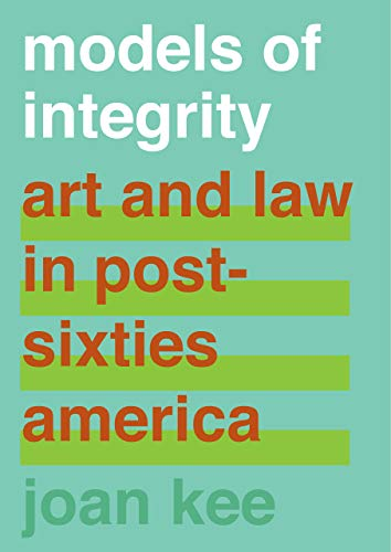 9780520299382: Models of Integrity: Art and Law in Post-Sixties America