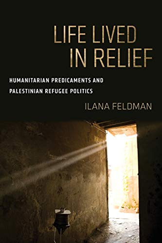 9780520299634: Life Lived in Relief: Humanitarian Predicaments and Palestinian Refugee Politics