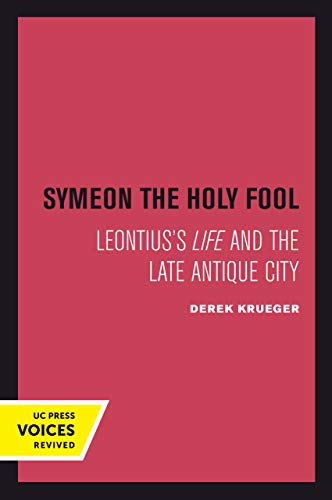 9780520302112: Symeon the Holy Fool: Leontius's Life and the Late Antique City: 25 (Transformation of the Classical Heritage)