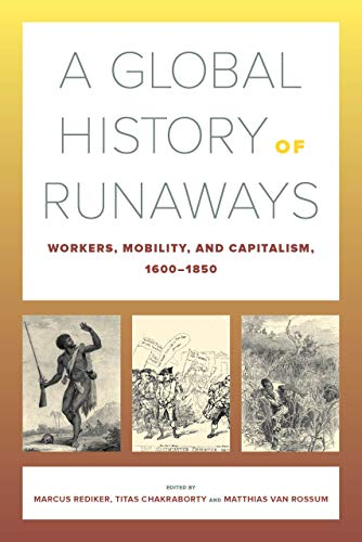 9780520304369: A Global History of Runaways: Workers, Mobility, and Capitalism, 1600-1850: 28 (California World History Library)