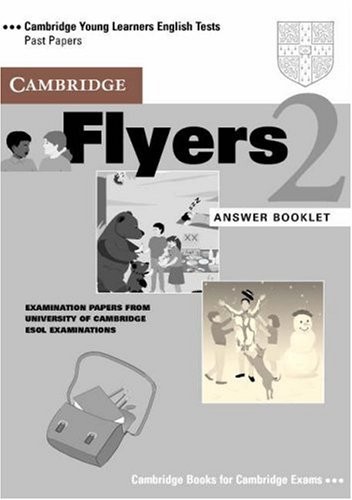 Cambridge Flyers 2 Answer Booklet: Examination Papers from the University of Cambridge Local Examinations Syndicate (Cambridge Young Learners English Tests) (9780521000734) by University Of Cambridge Local Examinations Syndicate
