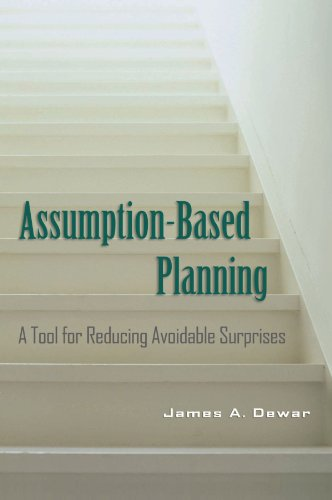 Assumption-Based Planning: A Tool for Reducing Avoidable Surprises: James A. Dewar