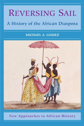 9780521001359: Reversing Sail: A History of the African Diaspora (New Approaches to African History)
