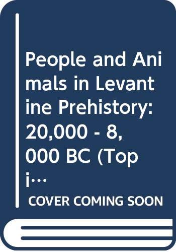 People and Animals in Levantine Prehistory: 20,000 - 8,000 BC (Topics in Contemporary Archaeology) (0521001781) by Boyd, Brian