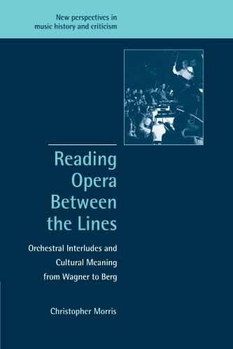 9780521001977: Reading Opera between the Lines: Orchestral Interludes and Cultural Meaning from Wagner to Berg (New Perspectives in Music History and Criticism)