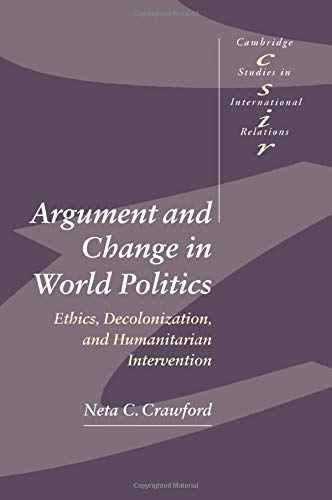 9780521002790: Argument and Change in World Politics: Ethics, Decolonization, and Humanitarian Intervention (Cambridge Studies in International Relations)