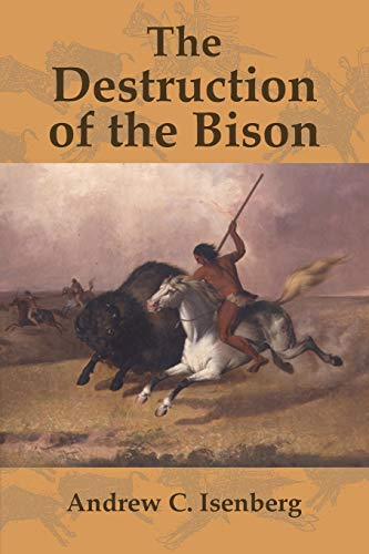 9780521003483: The Destruction of the Bison: An Environmental History, 1750-1920 (Studies in Environment and History)