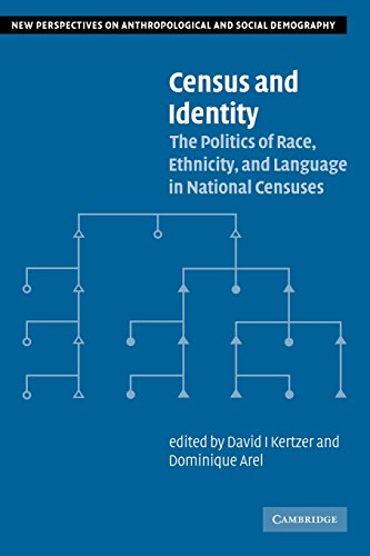 Census and Identity: The Politics of Race, Ethnicity, and Language in National Censuses (New Perspectives on Anthropological and Social Demography) (0521004276) by Kertzer, David I.; Arel, Dominique
