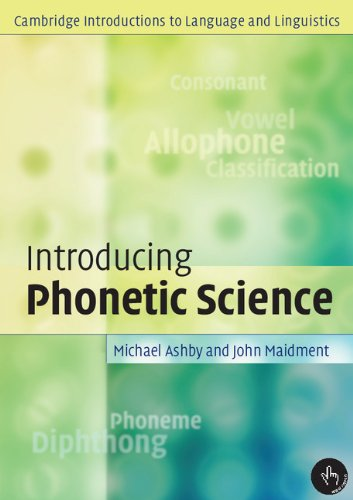 Introducing phonetic science (Cambridge Introduction to Language: Ashby, Michael &