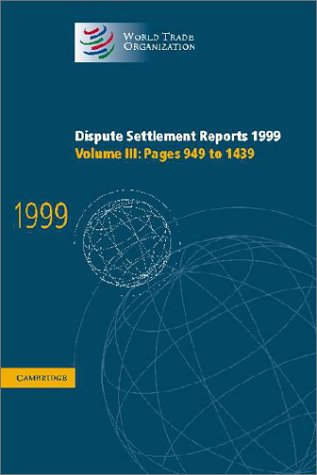 9780521005654: Dispute Settlement Reports 1999: Volume 3, Pages 949-1439 (World Trade Organization Dispute Settlement Reports)