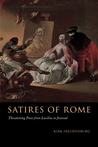 Satires of Rome: Threatening Poses from Lucilius to Juvenal
