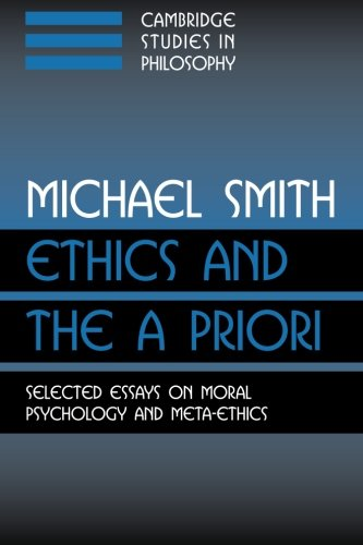 9780521007733: Ethics and the A Priori: Selected Essays on Moral Psychology and Meta-Ethics