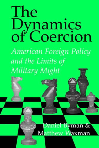 9780521007801: The Dynamics of Coercion: American Foreign Policy and the Limits of Military Might (RAND Studies in Policy Analysis)