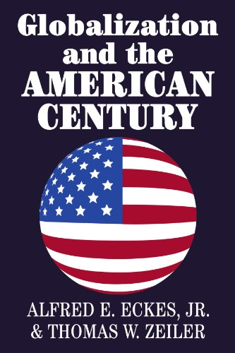Globalization and the American Century: Alfred E. Eckes, Jr. And Thomas W. Zeiler