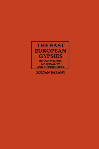 The East European Gypsies: Regime Change, Marginality, and Ethnopolitics: Zoltan Barany