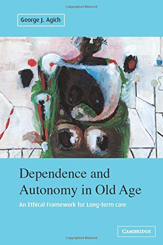 9780521009201: Dependence and Autonomy in Old Age: An Ethical Framework for Long-term Care