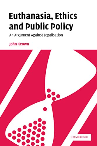 9780521009331: Euthanasia, Ethics and Public Policy: An Argument Against Legalisation