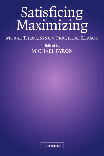 9780521010054: Satisficing and Maximizing: Moral Theorists on Practical Reason