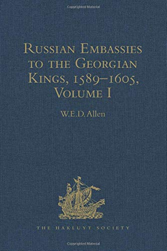 Russian Embassies to the Georgian Kings (1589-1605): Volume II: W.E.D. Allen (Edited with ...