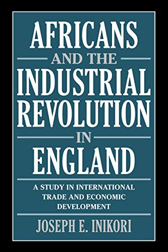 Africans and the Industrial Revolution in England: Inikori, Joseph E.