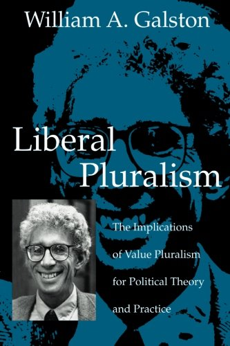 9780521012492: Liberal Pluralism: The Implications of Value Pluralism for Political Theory and Practice (Discovery reports; vol.35)