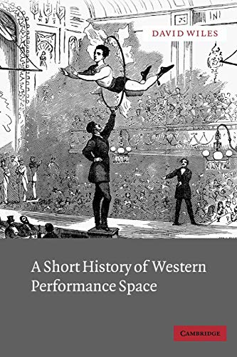 9780521012744: A Short History of Western Performance Space