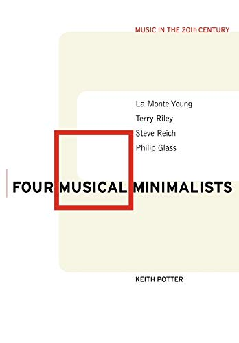 9780521015011: Four Musical Minimalists: La Monte Young, Terry Riley, Steve Reich, Philip Glass (Music in the Twentieth Century)