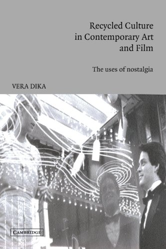 9780521016315: Recycled Culture in Contemporary Art and Film: The Uses of Nostalgia (Cambridge Studies in Film)