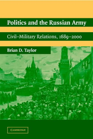 9780521016940: Politics and the Russian Army: Civil-Military Relations, 1689-2000