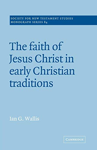 The Faith of Jesus Christ in Early Christian Traditions: Ian G. Wallis