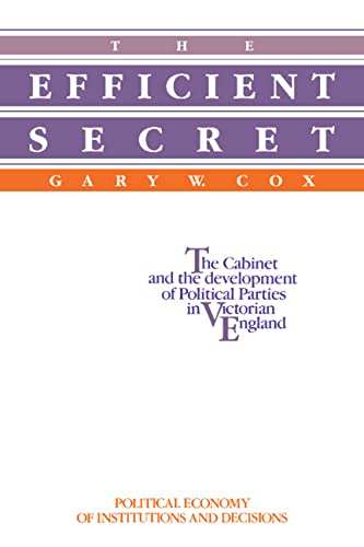 The Efficient Secret: The Cabinet and the Development of Political Parties in Victorian England (...